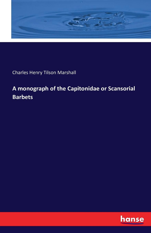 Charles Henry Tilson Marshall A monograph of the Capitonidae or Scansorial Barbets недорго, оригинальная цена