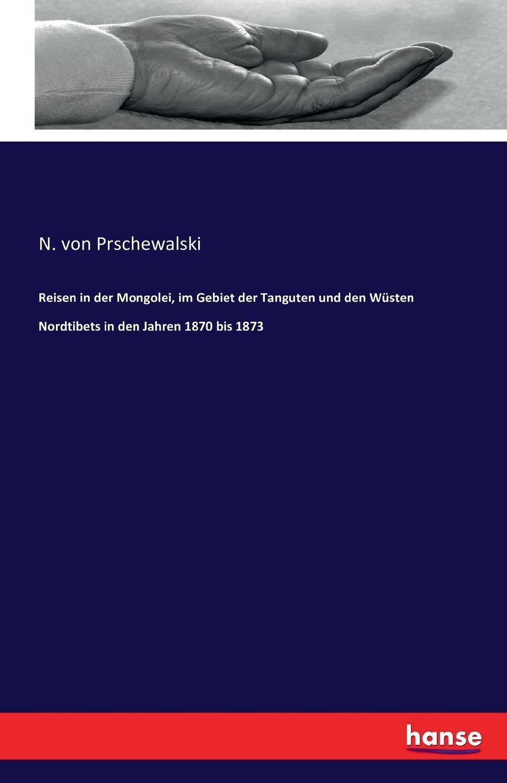 N. von Prschewalski Reisen in der Mongolei, im Gebiet der Tanguten und den Wusten Nordtibets in den Jahren 1870 bis 1873 ganbold bilguun analyse und zukunftsperspektiven des fernsehsystems in der mongolei