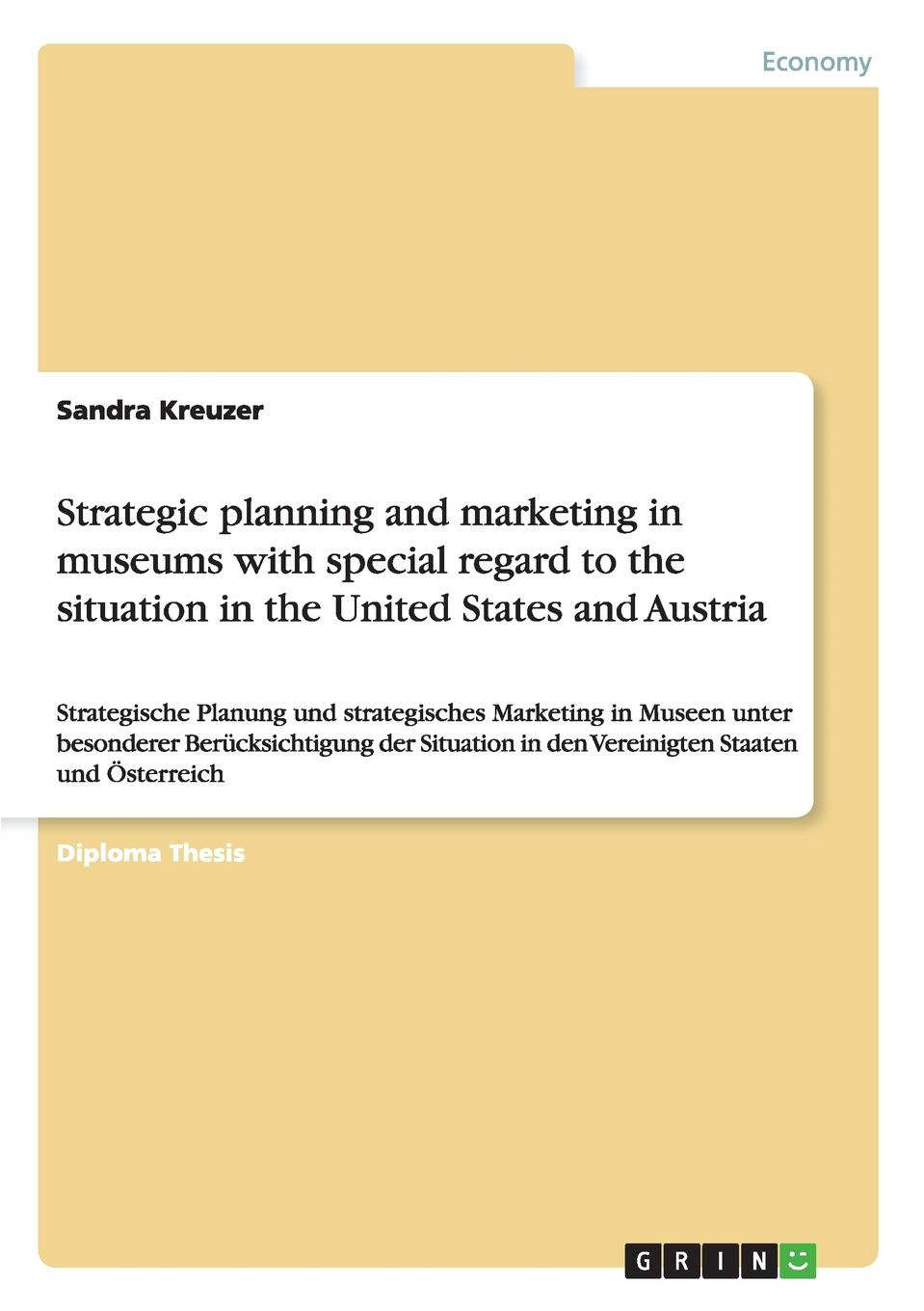 Sandra Kreuzer Strategic planning and marketing in museums with special regard to the situation in the United States and Austria jennifer barrett museums and the public sphere