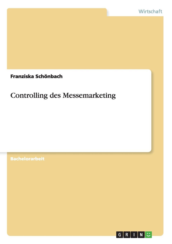 Controlling des Messemarketing Bachelorarbeit aus dem Jahr 2011 im Fachbereich BWL - Marketing...