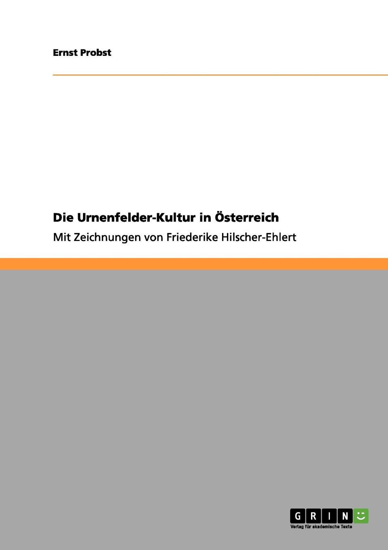 Ernst Probst Die Urnenfelder-Kultur in Osterreich ernst probst die lausitzer kultur in deutschland