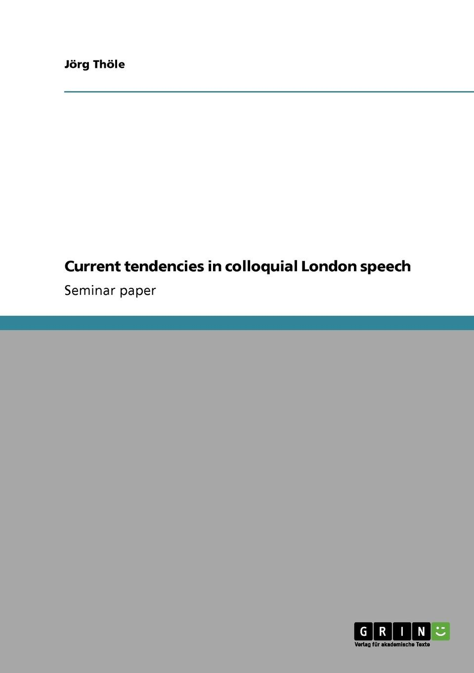 Jörg Thöle Current tendencies in colloquial London speech william bullokar bullokars booke at large for the amendment of orthographie for english speech