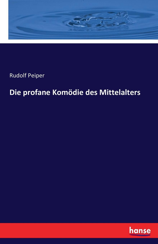 Rudolf Peiper Die profane Komodie des Mittelalters rudolf peiper die profane komodie des mittelalters