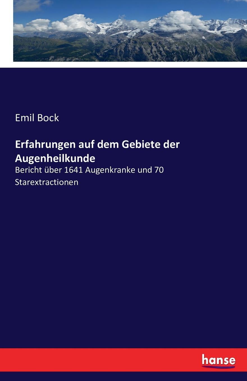 Emil Bock Erfahrungen auf dem Gebiete der Augenheilkunde jes jul binder streifzuge auf dem gebiete der nibelungenforschung