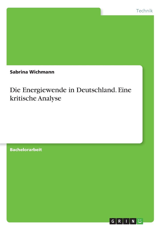Sabrina Wichmann Die Energiewende in Deutschland. Eine kritische Analyse jürgen duckert die energiewende