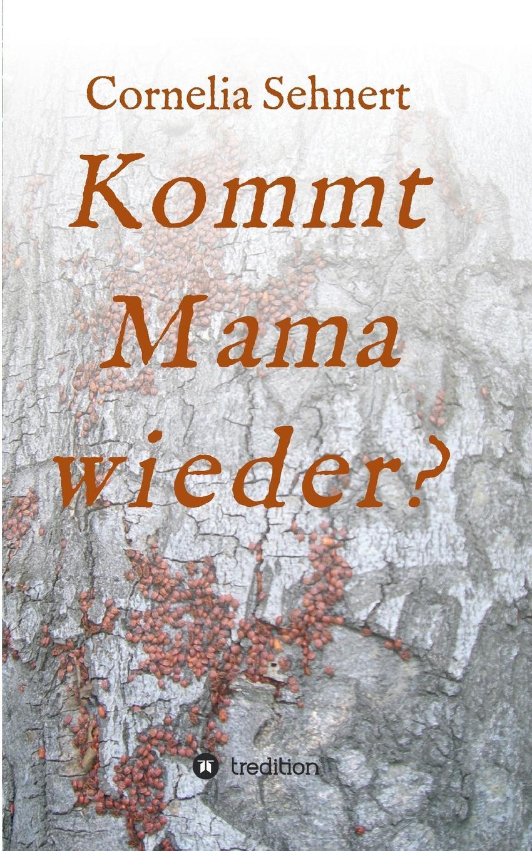 Cornelia Sehnert Kommt Mama wieder. цены онлайн
