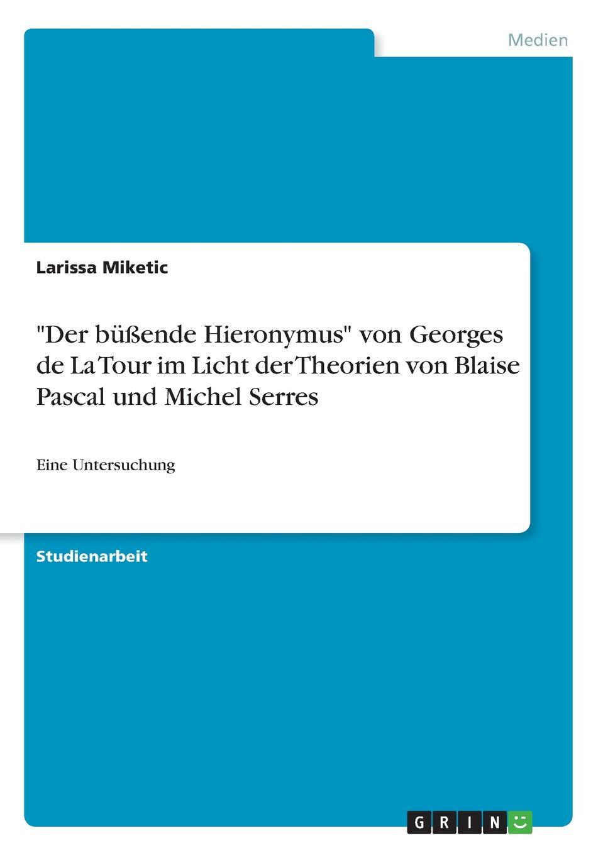"""Larissa Miketic. """"Der bussende Hieronymus"""" von Georges de La Tour im Licht der Theorien von Blaise Pascal und Michel Serres"""