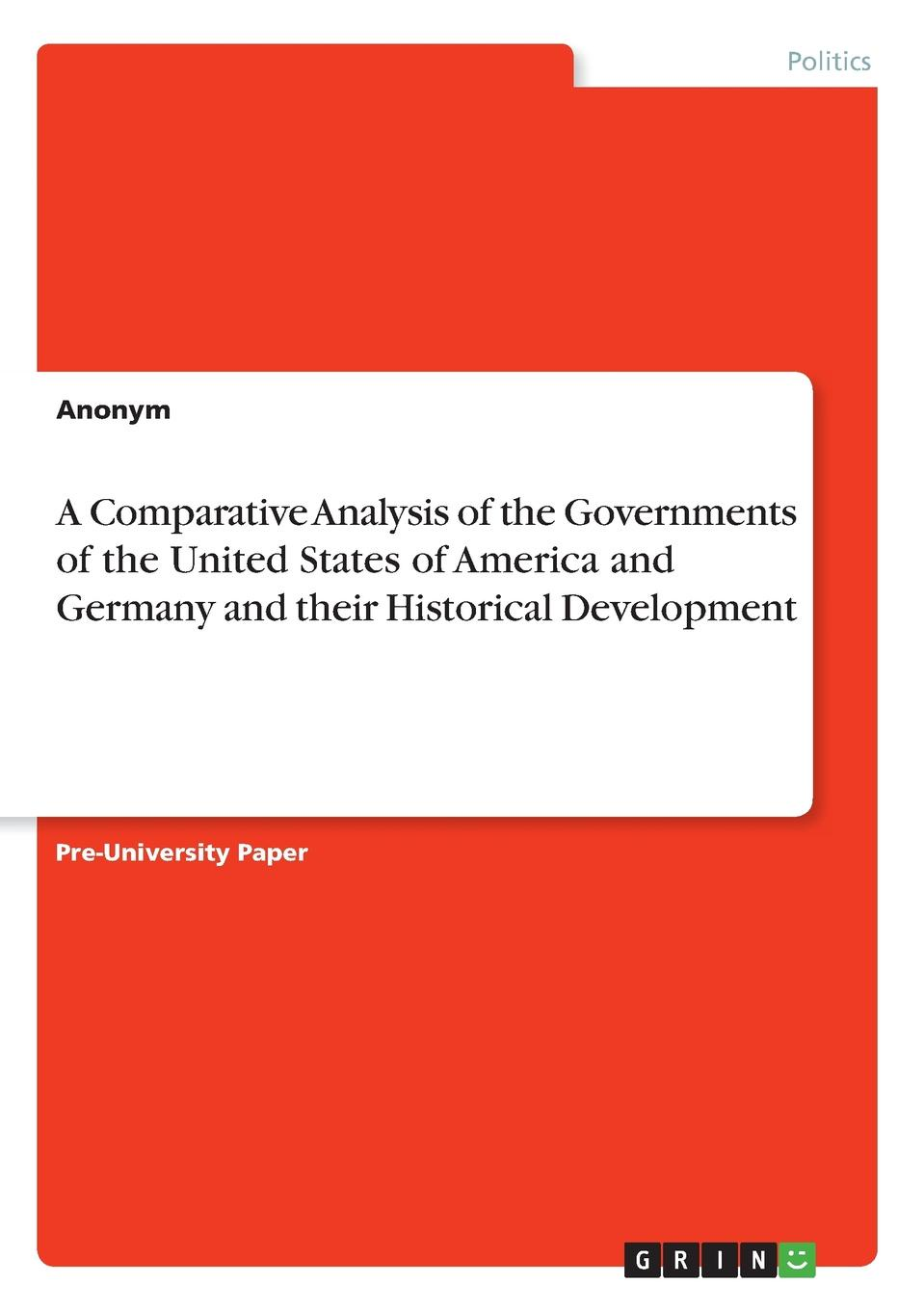 Неустановленный автор A Comparative Analysis of the Governments of the United States of America and Germany and their Historical Development gabriel moran america in the united states and the united states in america a philosophical essay
