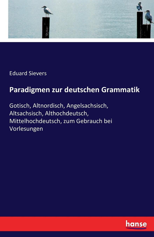 Eduard Sievers Paradigmen zur deutschen Grammatik oskar schade paradigmen zur deutschen grammatik gotisch althochdeutsch
