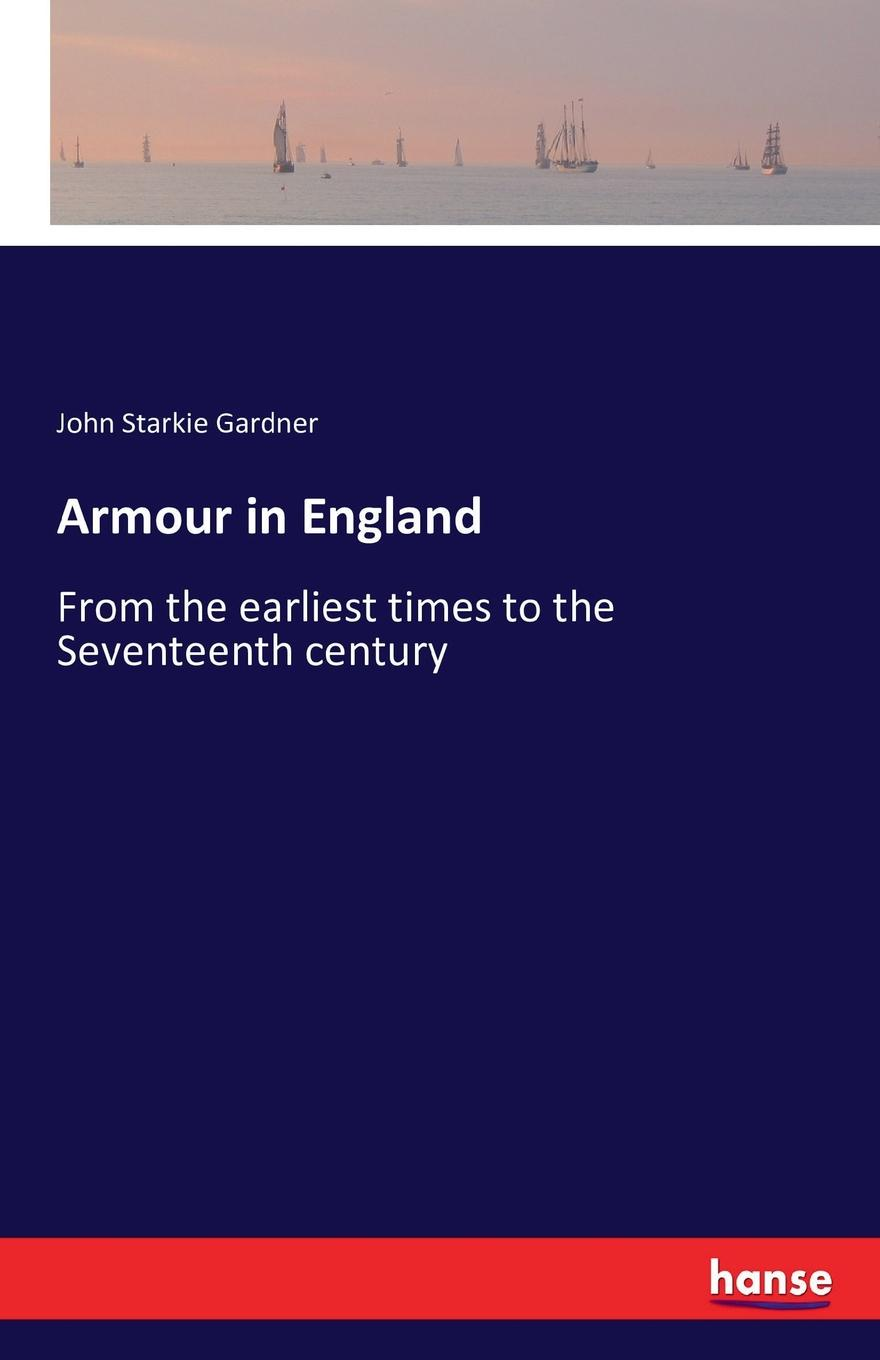 John Starkie Gardner Armour in England ashton john the dawn of the xixth century in england