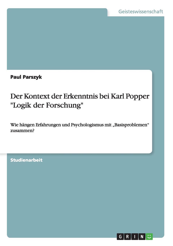 Paul Parszyk Der Kontext der Erkenntnis bei Karl Popper Logik der Forschung ist systematische philosophie moglich