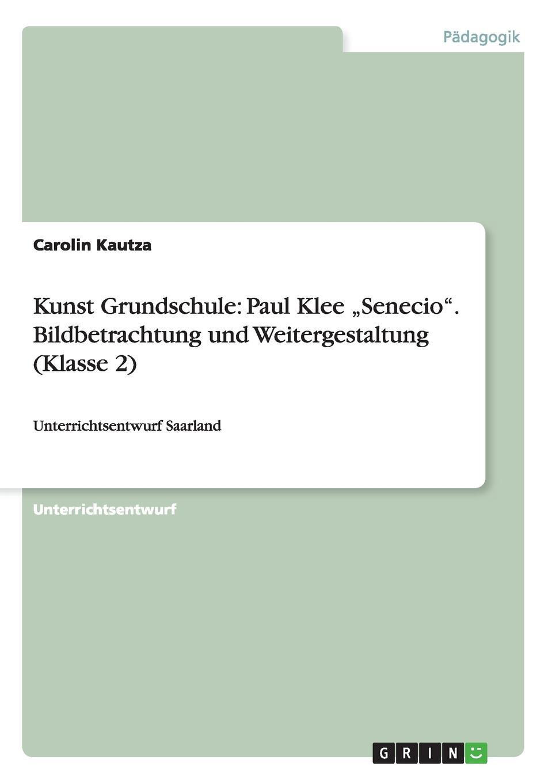 Carolin Kautza Kunst Grundschule. Paul Klee .Senecio. Bildbetrachtung und Weitergestaltung (Klasse 2) paul klee 20 kunstpostkarten