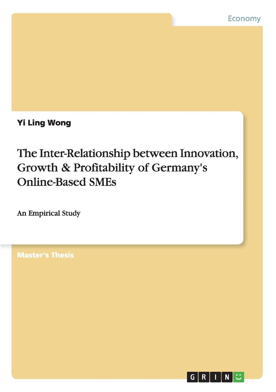 Yi Ling Wong The Inter-Relationship between Innovation, Growth . Profitability of Germany.s Online-Based SMEs navi radjou jugaad innovation think frugal be flexible generate breakthrough growth