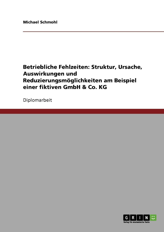 Strategien zur Vermeidung betrieblicher Fehlzeiten. Das Beispiel einer fiktiven GmbH . Co. KG