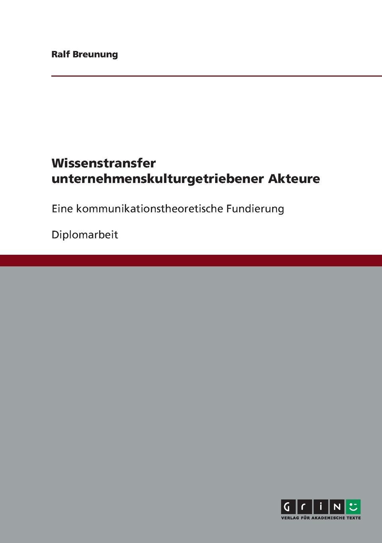 Wissenstransfer unternehmenskulturgetriebener Akteure Diplomarbeit aus dem Jahr 2006 im Fachbereich BWL...