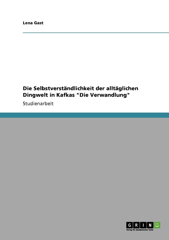 Lena Gast Die Selbstverstandlichkeit der alltaglichen Dingwelt in Kafkas