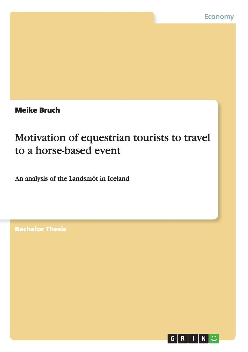 Meike Bruch Motivation of equestrian tourists to travel to a horse-based event motivation and action