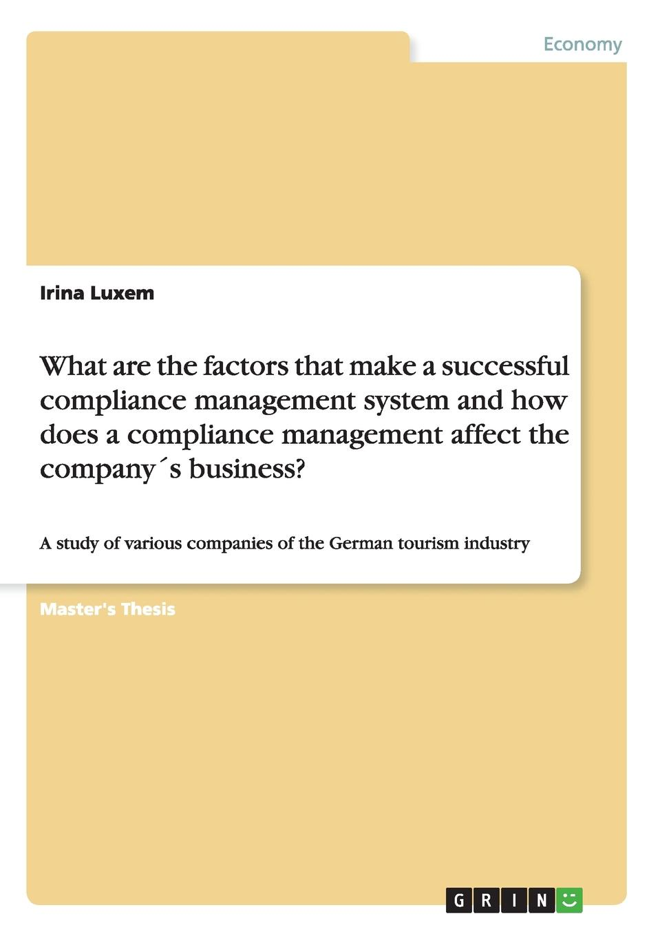 Irina Luxem What are the factors that make a successful compliance management system and how does a compliance management affect the company.s business. carla o dell the new edge in knowledge how knowledge management is changing the way we do business