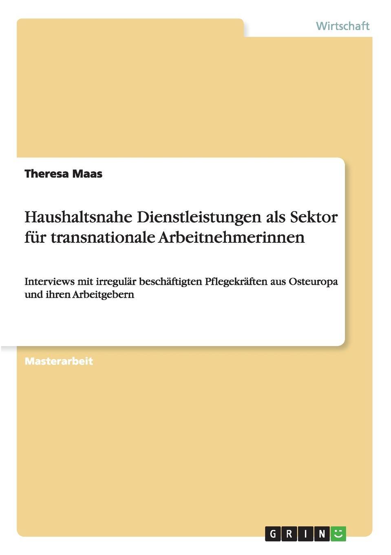Haushaltsnahe Dienstleistungen als Sektor fur transnationale Arbeitnehmerinnen Masterarbeit aus dem Jahr 2012 im Fachbereich VWL...