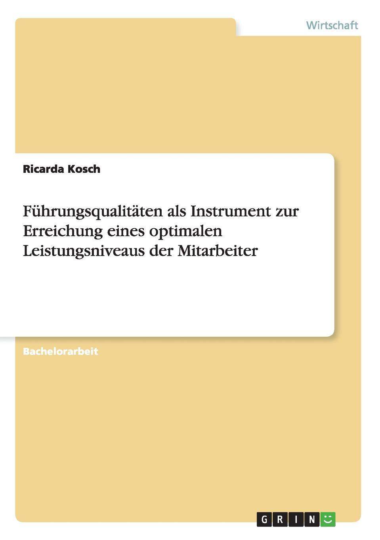 Fuhrungsqualitaten als Instrument zur Erreichung eines optimalen Leistungsniveaus der Mitarbeiter Bachelorarbeit aus dem Jahr 2005 im Fachbereich BWL...