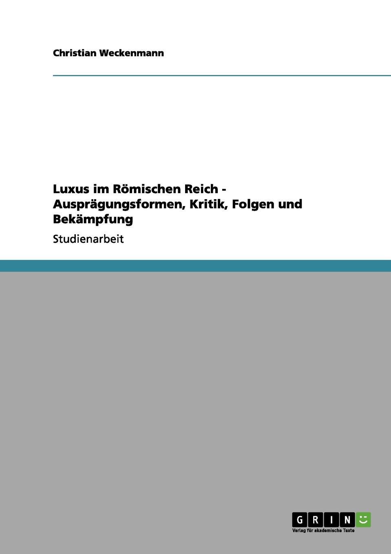 Christian Weckenmann Luxus im Romischen Reich - Auspragungsformen, Kritik, Folgen und Bekampfung блуза luxuria href