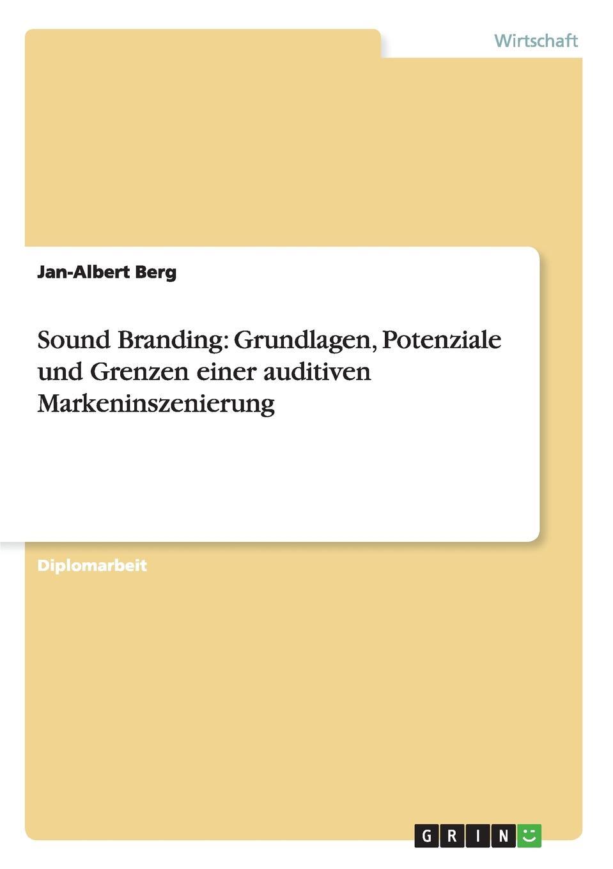 Jan-Albert Berg Sound Branding. Grundlagen, Potenziale und Grenzen einer auditiven Markeninszenierung andreas janson interaktives marketing und web 2 0 grundlagen und potenziale