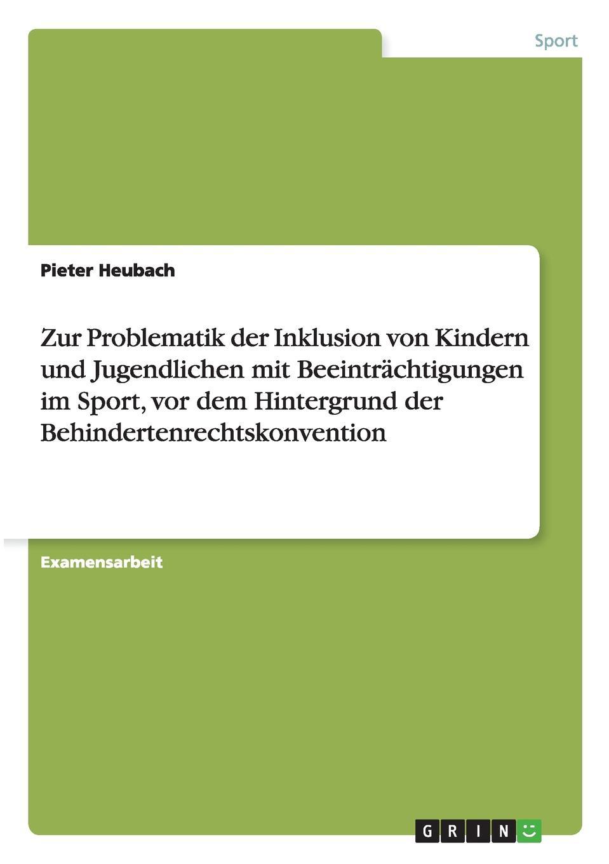 Pieter Heubach Problematik der Inklusion von Kindern und Jugendlichen mit Beeintrachtigungen im Sport