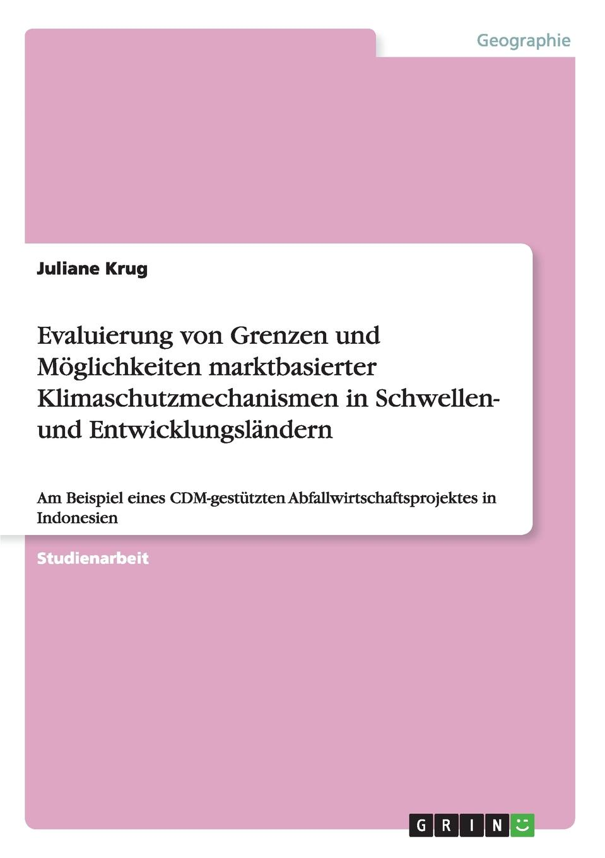 Juliane Krug Evaluierung von Grenzen und Moglichkeiten marktbasierter Klimaschutzmechanismen in Schwellen- und Entwicklungslandern