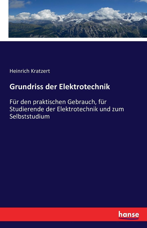 Heinrich Kratzert Grundriss der Elektrotechnik heinrich helferich atlas und grundriss der traumatischen frakturen und luxationen classic reprint