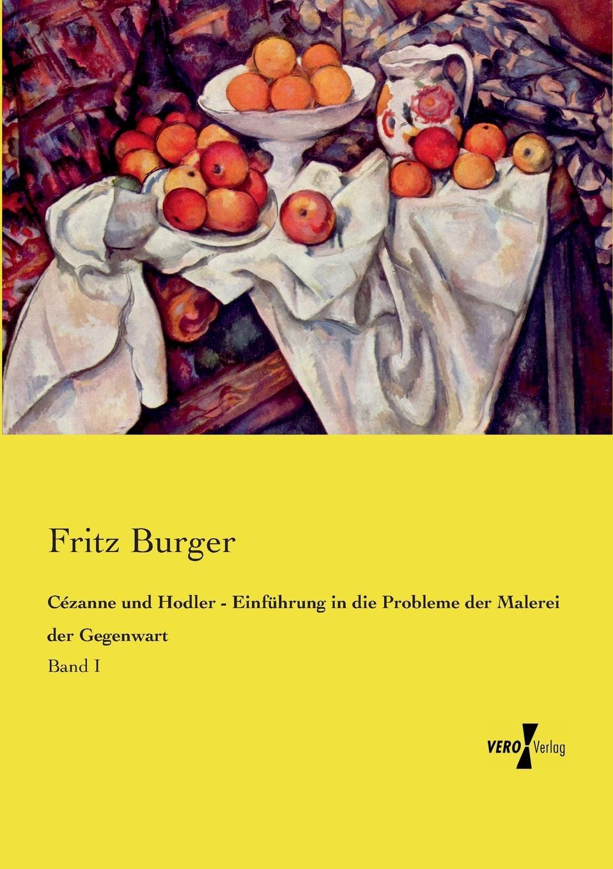 Fritz Burger Cezanne und Hodler - Einfuhrung in die Probleme der Malerei der Gegenwart