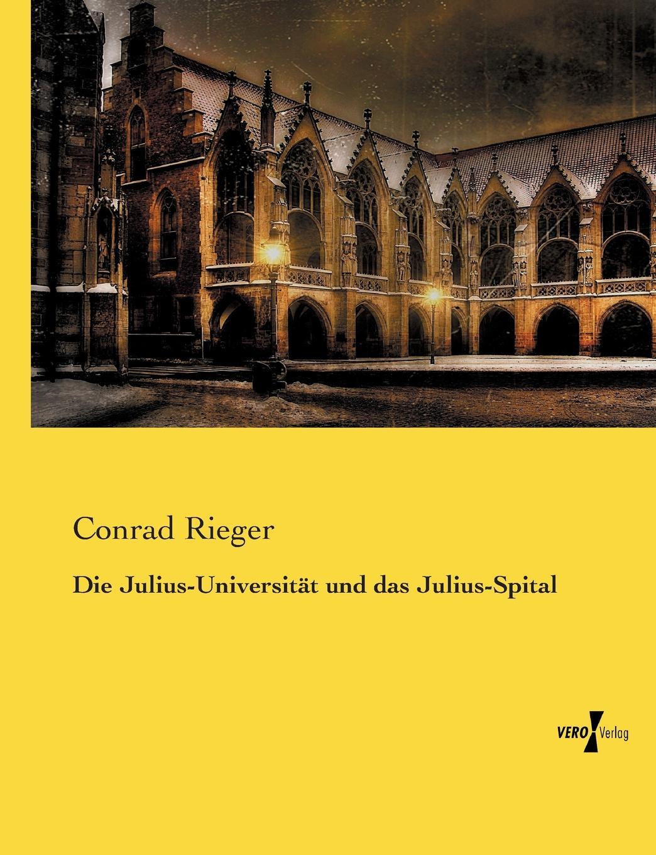 Conrad Rieger Die Julius-Universitat und das Julius-Spital julius hauer die fordermaschinen der bergwerke classic reprint