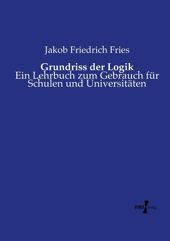Jakob Friedrich Fries Grundriss der Logik ernst schröder eugen müller vorlesungen uber die algebra der logik exakte logik