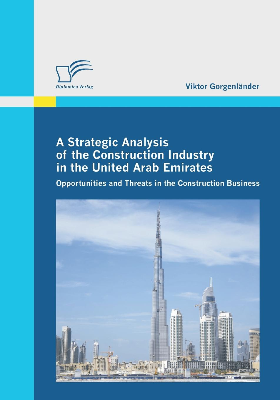 A Strategic Analysis of the Construction Industry in the United Arab Emirates The construction industry is one of the most booming industries...