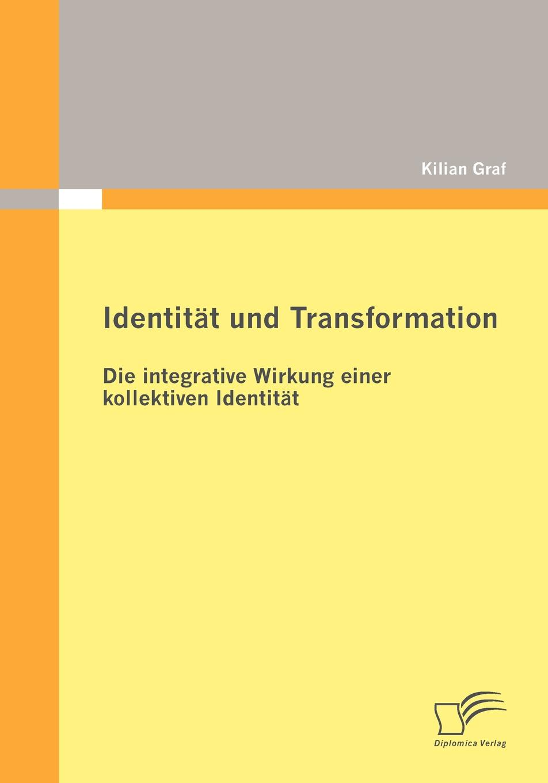 Kilian Graf Identitat und Transformation. Die integrative Wirkung einer kollektiven Identitat jan winkelmann modernisierungstheorie und der transformationsprozess in osteuropa