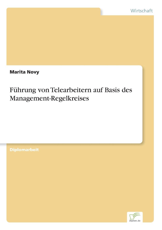 Fuhrung von Telearbeitern auf Basis des Management-Regelkreises Inhaltsangabe:Einleitung:Oft werden in der Literatur nur...
