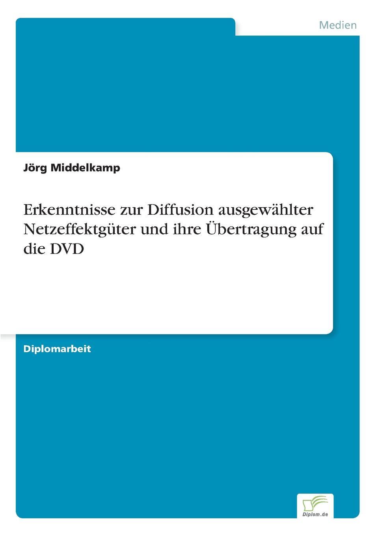 Jörg Middelkamp Erkenntnisse zur Diffusion ausgewahlter Netzeffektguter und ihre Ubertragung auf die DVD