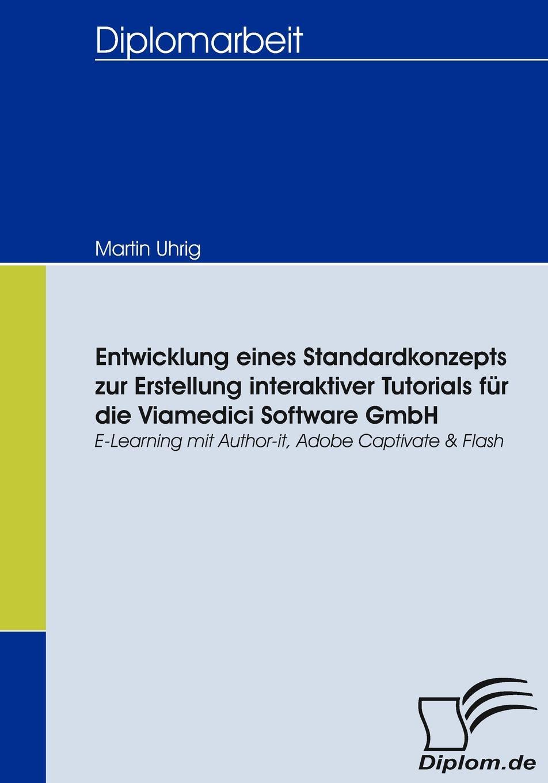 Martin Uhrig Entwicklung eines Standardkonzepts zur Erstellung interaktiver Tutorials fur die Viamedici Software GmbH dimitar menkov entwicklung eines tutorials fur xquery