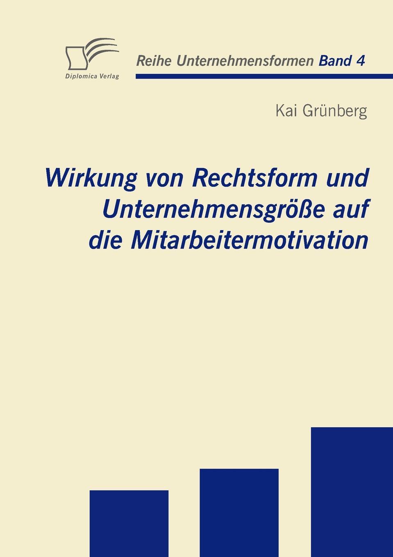 Kai Grünberg Wirkung von Rechtsform und Unternehmensgrosse auf die Mitarbeitermotivation valeria heins anreizgestaltung in einem transport und logistikunternehmen erhebungen zur mitarbeitermotivation
