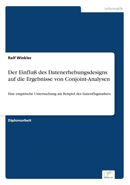 Ralf Winkler Der Einfluss des Datenerhebungsdesigns auf die Ergebnisse von Conjoint-Analysen недорого