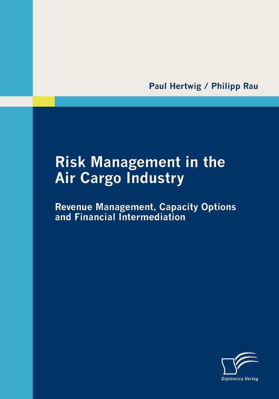 Paul Hertwig, Philipp Rau Risk Management in the Air Cargo Industry reginald yu lee tomas essentials of capacity management