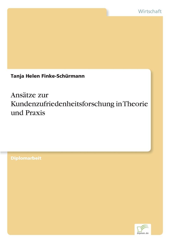 Ansatze zur Kundenzufriedenheitsforschung in Theorie und Praxis Inhaltsangabe:Einleitung:Die Ausgangssituation Unternehmen...