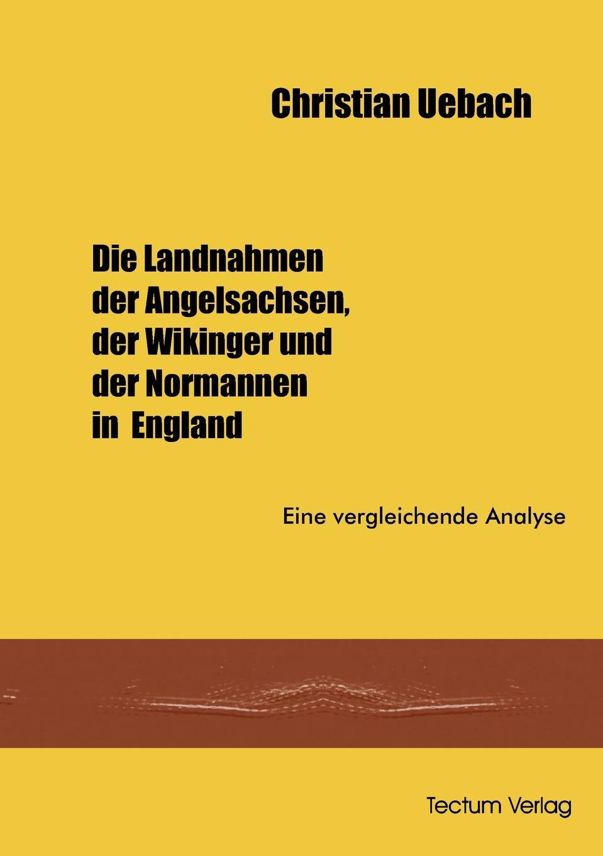 Christian Uebach Die Landnahmen der Angelsachen, der Wikinger und der Normannen in England цена и фото