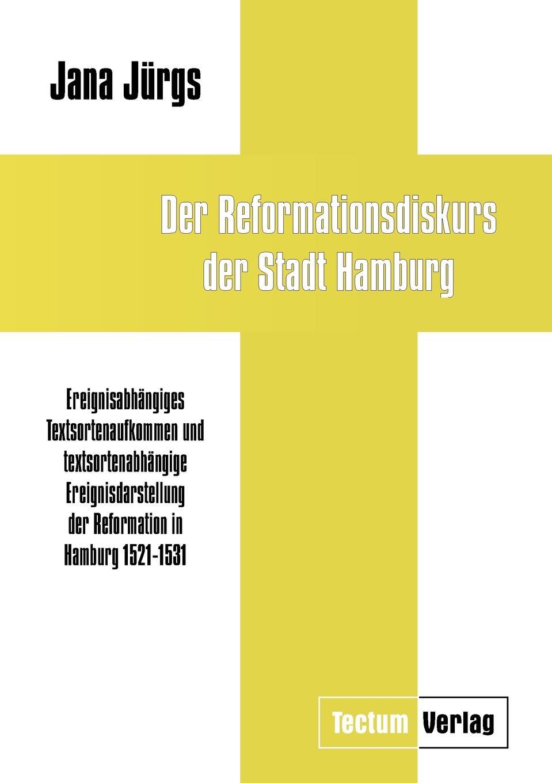 Jana Jürgs Der Reformationsdiskurs der Stadt Hamburg недорого