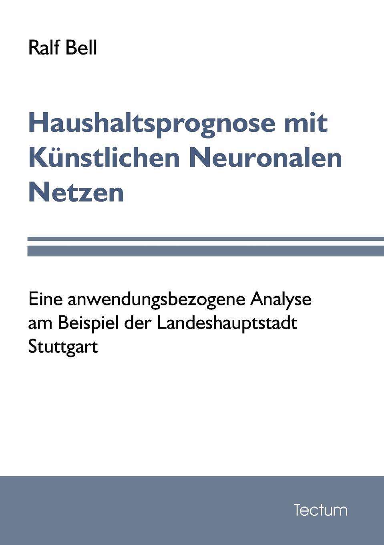 Ralf Bell Haushaltsprognose mit Kunstlichen Neuronalen Netzen ralf bell haushaltsprognose mit kunstlichen neuronalen netzen