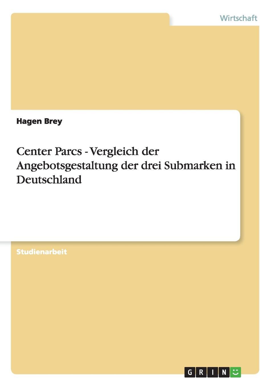 Hagen Brey Center Parcs - Vergleich der Angebotsgestaltung der drei Submarken in Deutschland дутики der spur der spur de034awkyw71