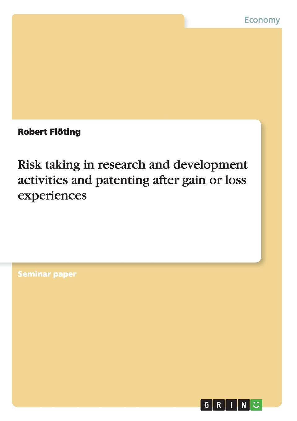 Robert Flöting Risk taking in research and development activities and patenting after gain or loss experiences