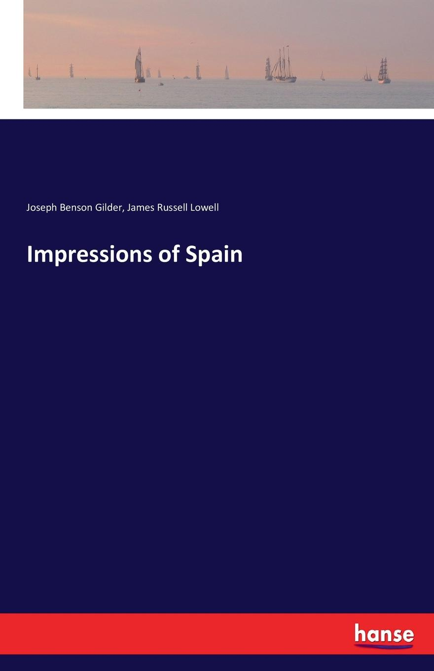 James Russell Lowell, Joseph Benson Gilder Impressions of Spain
