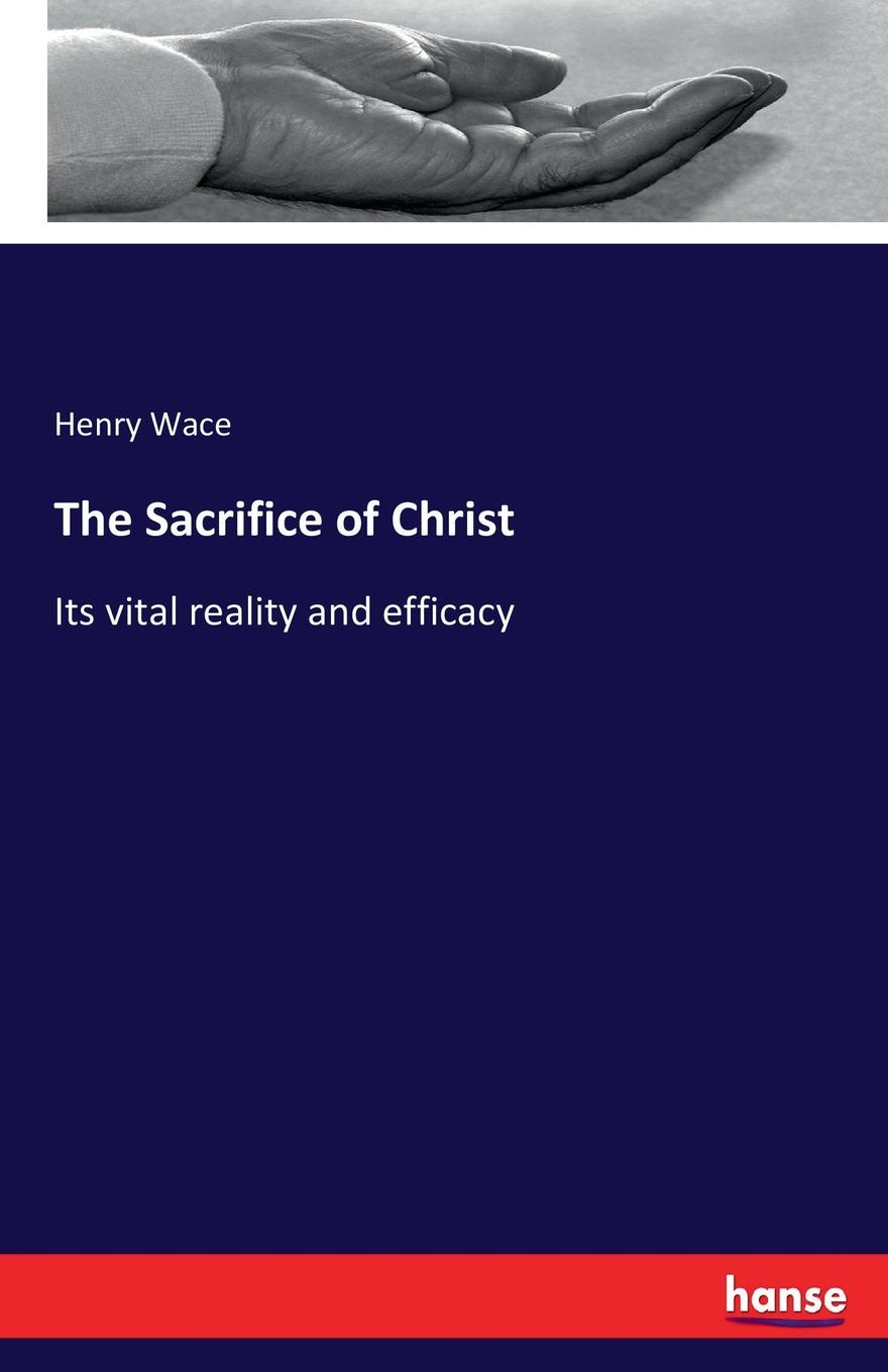 Henry Wace The Sacrifice of Christ the sacrifice