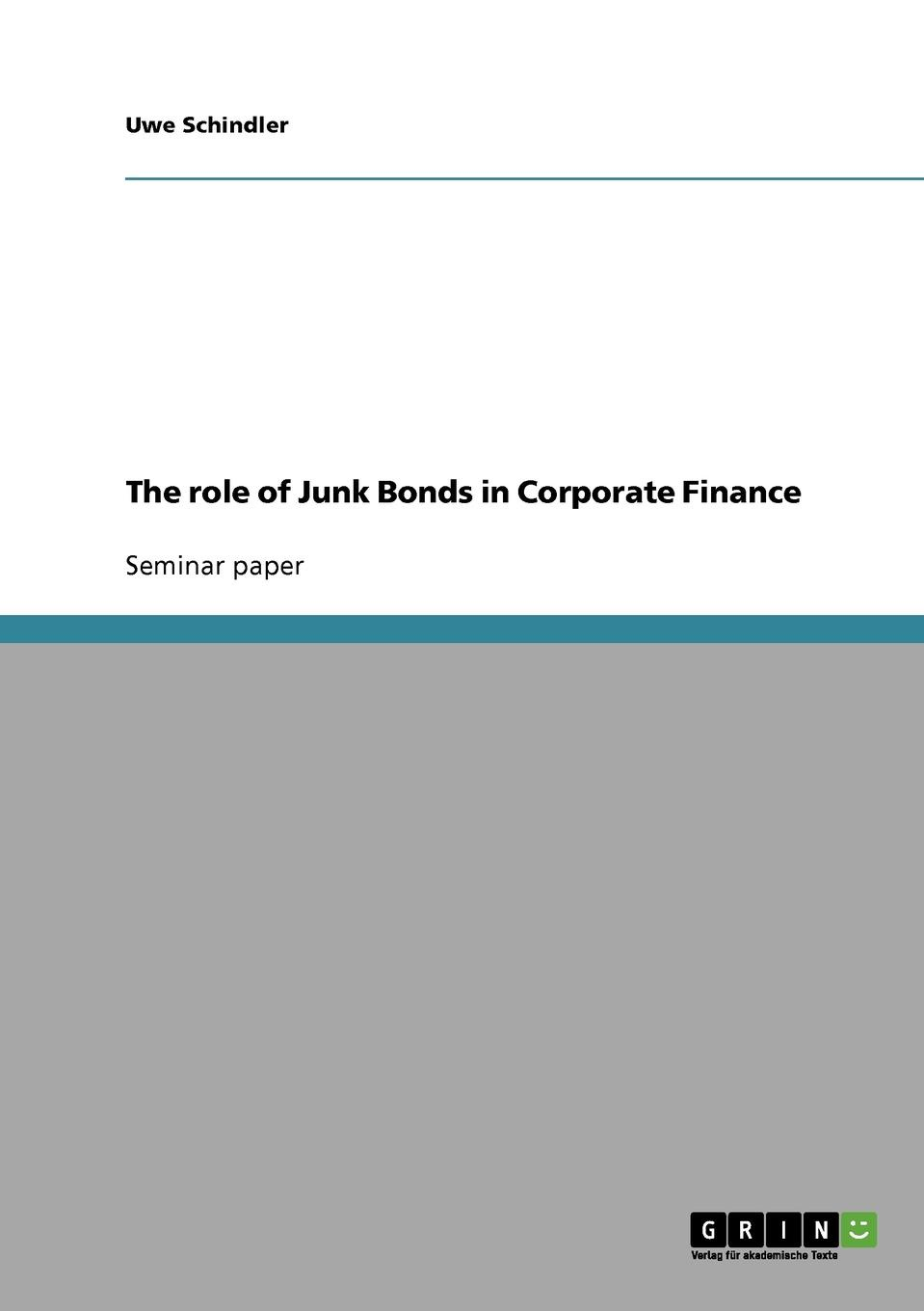 Uwe Schindler The role of Junk Bonds in Corporate Finance john tracy a the fast forward mba in finance