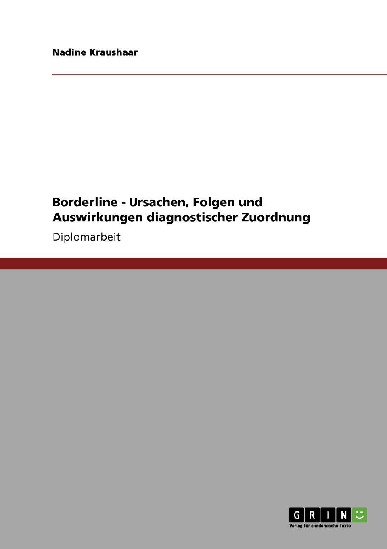 Nadine Kraushaar Borderline - Ursachen, Folgen und Auswirkungen diagnostischer Zuordnung nadine kraushaar borderline ursachen folgen und auswirkungen diagnostischer zuordnung